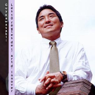 Guy Kawasaki: Les 10 règles de l'art d'innover